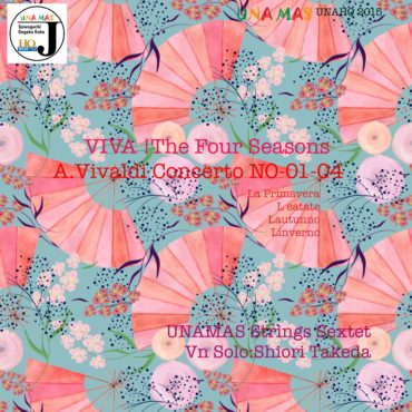ViVa The Four Seasons(A.Vivaldi Concerto NO-1_NO-04) UNAHQ 2015